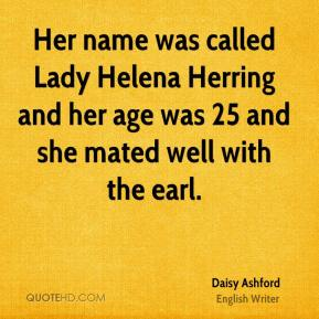 Her name was called Lady Helena Herring and her age was 25 and she mated well with the earl.