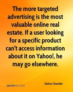 Dalton Chandler - The more targeted advertising is the most valuable online real estate. If a user looking for a specific product can't access information about it on Yahoo!, he may go elsewhere.