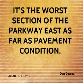 Dan Cessna - It's the worst section of the Parkway East as far as pavement condition.