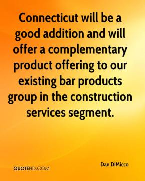 Dan DiMicco - Connecticut will be a good addition and will offer a complementary product offering to our existing bar products group in the construction services segment.