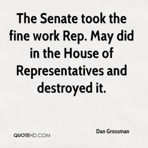 Dan Grossman - The Senate took the fine work Rep. May did in the House of Representatives and destroyed it.