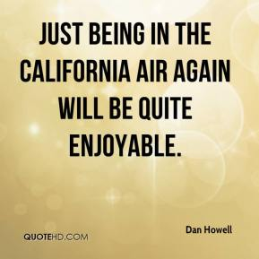 Just being in the California air again will be quite enjoyable.
