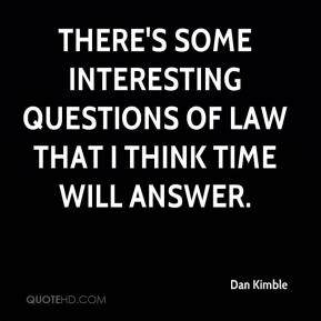 Dan Kimble - There's some interesting questions of law that I think time will answer.