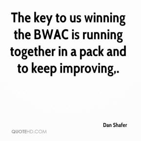 Dan Shafer - The key to us winning the BWAC is running together in a pack and to keep improving.