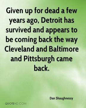 Dan Shaughnessy - Given up for dead a few years ago, Detroit has survived and appears to be coming back the way Cleveland and Baltimore and Pittsburgh came back.