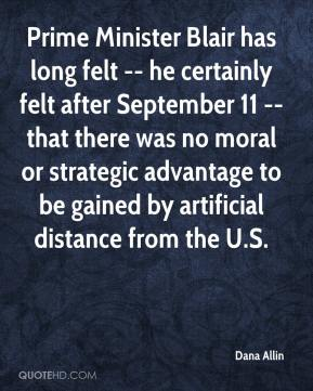 Dana Allin - Prime Minister Blair has long felt -- he certainly felt after September 11 -- that there was no moral or strategic advantage to be gained by artificial distance from the U.S.