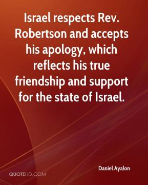 Daniel Ayalon - Israel respects Rev. Robertson and accepts his apology, which reflects his true friendship and support for the state of Israel.