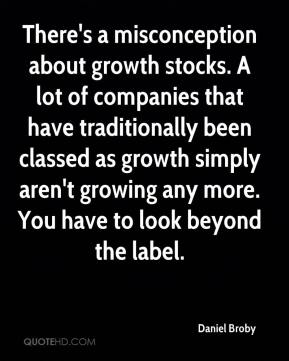 Daniel Broby - There's a misconception about growth stocks. A lot of companies that have traditionally been classed as growth simply aren't growing any more. You have to look beyond the label.