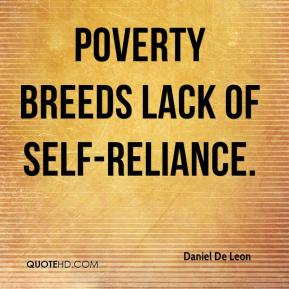 Daniel De Leon - Poverty breeds lack of self-reliance.