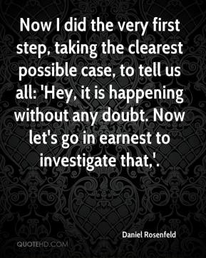 Daniel Rosenfeld - Now I did the very first step, taking the clearest possible case, to tell us all: 'Hey, it is happening without any doubt. Now let's go in earnest to investigate that,'.