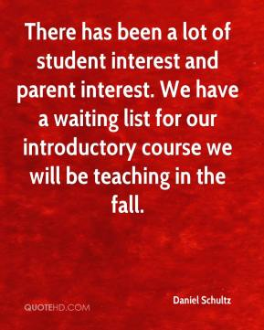 There has been a lot of student interest and parent interest. We have a waiting list for our introductory course we will be teaching in the fall.