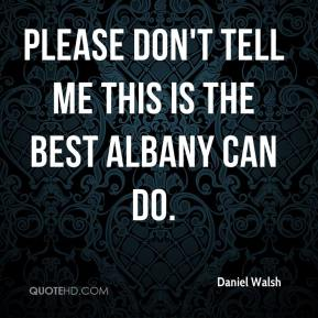 Daniel Walsh - Please don't tell me this is the best Albany can do.
