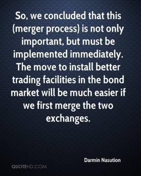 Darmin Nasution - So, we concluded that this (merger process) is not only important, but must be implemented immediately. The move to install better trading facilities in the bond market will be much easier if we first merge the two exchanges.