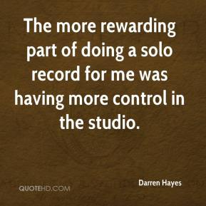The more rewarding part of doing a solo record for me was having more control in the studio.