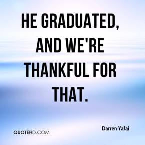 Darren Yafai - He graduated, and we're thankful for that.