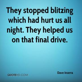 Dave Inserra - They stopped blitzing which had hurt us all night. They helped us on that final drive.