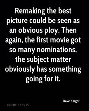 Dave Karger - Remaking the best picture could be seen as an obvious ploy. Then again, the first movie got so many nominations, the subject matter obviously has something going for it.