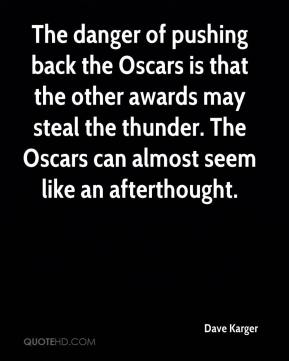 Dave Karger - The danger of pushing back the Oscars is that the other awards may steal the thunder. The Oscars can almost seem like an afterthought.