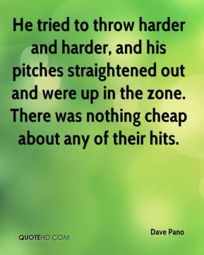 He tried to throw harder and harder, and his pitches straightened out and were up in the zone. There was nothing cheap about any of their hits.
