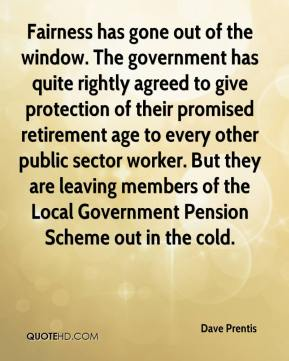 Dave Prentis - Fairness has gone out of the window. The government has quite rightly agreed to give protection of their promised retirement age to every other public sector worker. But they are leaving members of the Local Government Pension Scheme out in the cold.