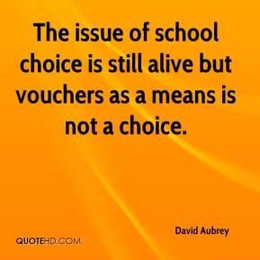 David Aubrey - The issue of school choice is still alive but vouchers as a means is not a choice.