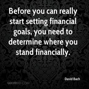 Before you can really start setting financial goals, you need to determine where you stand financially.