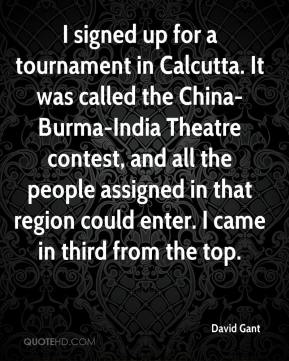 David Gant - I signed up for a tournament in Calcutta. It was called the China-Burma-India Theatre contest, and all the people assigned in that region could enter. I came in third from the top.