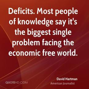 David Hartman - Deficits. Most people of knowledge say it's the biggest single problem facing the economic free world.
