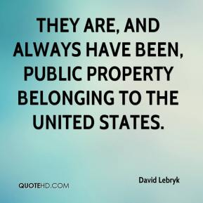 David Lebryk - They are, and always have been, public property belonging to the United States.