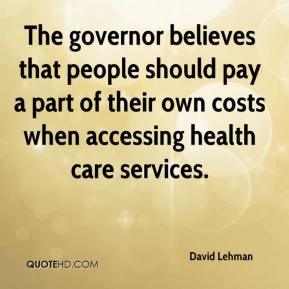 The governor believes that people should pay a part of their own costs when accessing health care services.