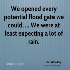 We opened every potential flood gate we could, ... We were at least expecting a lot of rain.