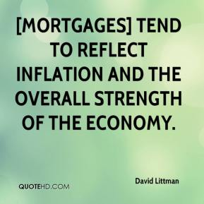 David Littman - [Mortgages] tend to reflect inflation and the overall strength of the economy.