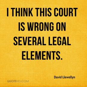 David Llewellyn - I think this court is wrong on several legal elements.