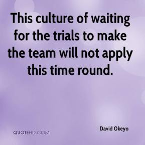David Okeyo - This culture of waiting for the trials to make the team will not apply this time round.