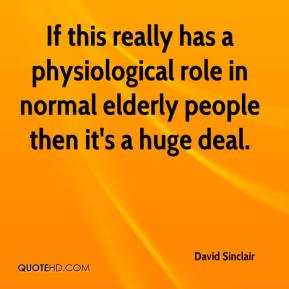 If this really has a physiological role in normal elderly people then it's a huge deal.