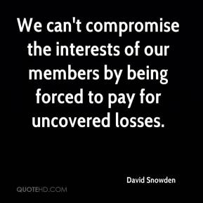 David Snowden - We can't compromise the interests of our members by being forced to pay for uncovered losses.