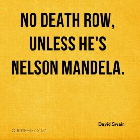 No death row, unless he's Nelson Mandela.