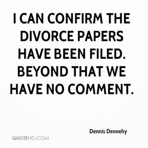 Dennis Dennehy - I can confirm the divorce papers have been filed. Beyond that we have no comment.