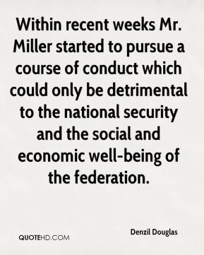 Denzil Douglas - Within recent weeks Mr. Miller started to pursue a course of conduct which could only be detrimental to the national security and the social and economic well-being of the federation.