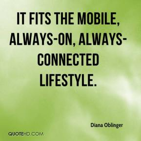 Diana Oblinger - It fits the mobile, always-on, always-connected lifestyle.