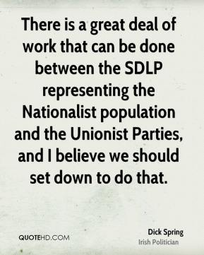 There is a great deal of work that can be done between the SDLP representing the Nationalist population and the Unionist Parties, and I believe we should set down to do that.