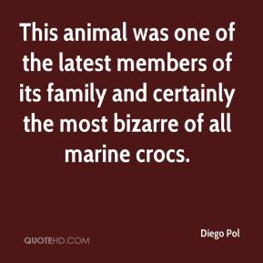 Diego Pol - This animal was one of the latest members of its family and certainly the most bizarre of all marine crocs.