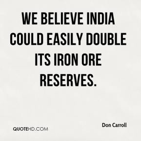Don Carroll - We believe India could easily double its iron ore reserves.