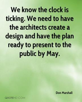 Don Marshall - We know the clock is ticking. We need to have the architects create a design and have the plan ready to present to the public by May.