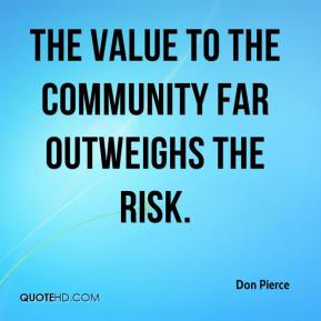The value to the community far outweighs the risk.