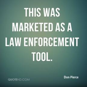 This was marketed as a law enforcement tool.