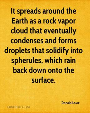 It spreads around the Earth as a rock vapor cloud that eventually condenses and forms droplets that solidify into spherules, which rain back down onto the surface.