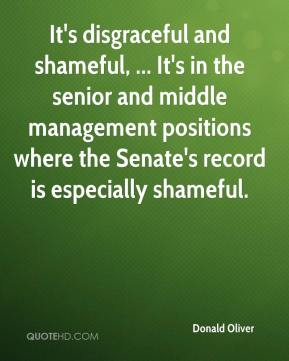 Donald Oliver - It's disgraceful and shameful, ... It's in the senior and middle management positions where the Senate's record is especially shameful.