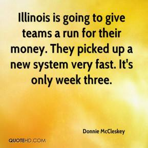Donnie McCleskey - Illinois is going to give teams a run for their money. They picked up a new system very fast. It's only week three.
