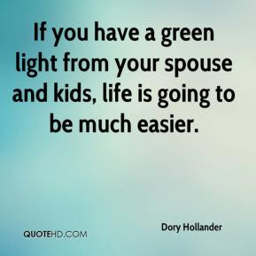 Dory Hollander - If you have a green light from your spouse and kids, life is going to be much easier.